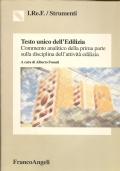 Testo unico dell'Edilizia: commento analitico della prima parte sulla disciplina dell'attività edilizia (DPR 06-06-2001 N 380)