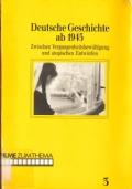 Deutsche Geschichte ab 1945. Zwischen Vergangenheitsbewältigung und utopischen Entwürfen (3)