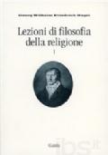 Lezioni di filosofia della religione. Vol. I