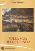 Sulla scia dell'eternità (NARRATIVA ITALIANA – DINO PODRECCA)