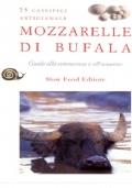 Mozzarelle di bufala guida alla conoscenza e all� acquisto : 75 caseifici artigianali