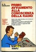 PRIMO AVVIAMENTO ALLA CONOSCENZA DELLA RADIO Come e� fatto, come funziona, come si adopera l� Apparecchio Radio. Come si possono costruire apparecchi radio a transistor, a valvole, a circuiti integrati