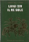 LUIGI XIV IL RE SOLE, la vita e il tempo.