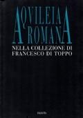 Aquileia romana nella collezione di Francesco di Toppo. Catalogo della mostra di Udine, Castello, 12 aprile - 31 dicembre 1995