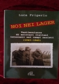 NOI NEI LAGER - TESTIMONIANZE DI MILITARI ITALIANI INTERNATI NEI CAMPI NAZISTI (1943-1945)