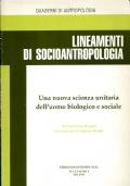 Lineamenti di socioantropologia. Oltre la sociobiologia una nuova scienza unitaria dell'uomo biologico e sociale