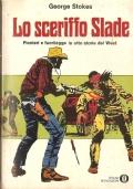 Lo sceriffo Slade: pionieri e fuorilegge in otto storie del West (FUMETTI – WESTERN – GEORGE STOKES)