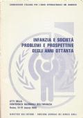 Infanzia e società: problemi e prospettive degli anni ottanta. Atti della conferenza nazionale dell'infanzia. Roma 13-15 marzo 1980