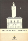 Il palazzo del Monte a Reggio Emilia: otto secoli nella storia della città (STORIA LOCALE)