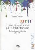 I ginnasi e i licei di Milano nell'età della Restaurazione. Professori, studenti, discipline (1814-1851)