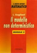 Il modello non deterministico - Il nuovo metodo matematico - MODULO 5