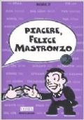Piacere, Felice Mastronzo 2