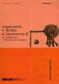 Impariamo il Diritto e l'Economia - volume due 2 - la costituzione i mercati e lo sviluppo + quaderno degli esercizi