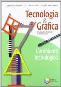Tecnologia & grafica. L'ambiente tecnologico. Con espansione online. Per le Scuole superiori