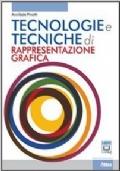 TECNOLOGIE E TECNICHE DI RAPPRESENTAZIONE GRAFICA (LIBRO MISTO)