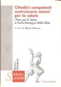 Cittadini competenti costruiscono azioni per la salute. I piani per la Salute in Emilia Romagna 2000-2004 (SANITÀ – PROGRAMMAZIONE – PIANO PER LA SALUTE)