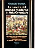 La nascita del mondo moderno in Asia orientale. La penetrazione europea e la crisi delle società tradizionali in India, Cina e Giappone
