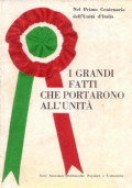 I GRANDI FATTI CHE PORTARONO ALL'UNITA' -  NEL PRIMO CENTENARIO DELL'UNITA' D'ITALIA