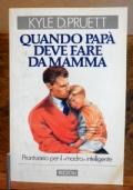 Quando papa' deve fare da mamma , prontuario per il madro intelligente