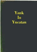 YANK IN YUCATAN - Adventures and Guide through Eastern Mexico