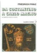 Da Costantino a Carlo Magno. La nascita dell�Europa