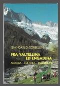 Fra Valtellina ed Engadina natura, cultura, escursioni