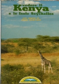 VEDERE IL KENYA E LE ISOLE SEYCHELLES con pagine di John Gunther (Le guide del Gabbiano)