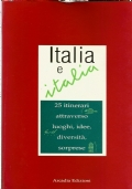 ITALIA E ITALIA - 25 itinerari attraverso luoghi, idee, diversità, sorprese