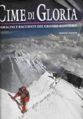Cime di gloria immagini e racconti del grande alpinismo