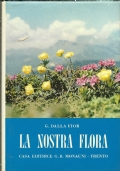 LA NOSTRA FLORA. Guida alla conoscenza della flora della Regione Trentino-Alto Adige.  TERZA EDIZIONE a cura del prof. Luigi FENAROLI [ Trento 1969 ].