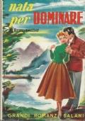 (Brausewetter) Nata per dominare 1954 grandi romanzi Salani