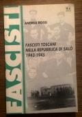 FASCISTI TOSCANI NELLA REPUBBLICA DI SALO' 1943 - 1945