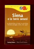 SIENA E LE TERRE SENESI- La città del Palio, le Crete, la val d'Orcia, l'Amiata: paesaggio, storia, arte, sapori