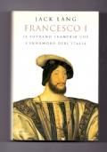 FRANCESCO I - Il sovrano francese che s'innamorò dell'Italia