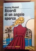 Ricordi di un angelo sporco  -  Autore: Henning Mankell  -  Editore: Mondadori