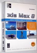 3DS MAX 8 DALLA MODELLAZIONE AL RENDERING