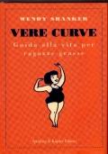 Vere curve. Guida alla vita per ragazze grasse