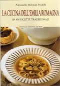 La cucina dell'Emilia Romagna in 900 ricette tradizionali
