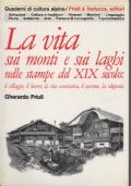 La vita sui monti e sui laghi nelle stampe del XIX secolo: il villaggio, il lavoro, la vita associativa, il turismo, la religiosità.