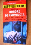 TRUE CRIME - ORRORI DI PROVINCIA - Serial killer, assassini e pedofili nell'Italia profonda)