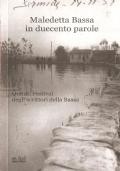 Maledetta Bassa in duecento parole (Quinto Festival degli scrittori della Bassa) NARRATIVA ITALIANA – RACCONTI – POESIE – DIALETTO REGGIANO – DIALETTO MANTOVANO