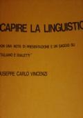 Capire la Linguistica - Con un Saggio su  Italiano e Dialetti di Giuseppe Carlo Vincenzi
