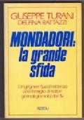 Mondadori: la grande sfida. L'Ingegnere sua emittenza una famiglia di editori giornali giornalisti libri tv