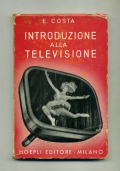 E. COSTA - INTRODUZIONE ALLA TELEVISIONE 1A EDIZ. 1951 - MANUALI HOEPLI