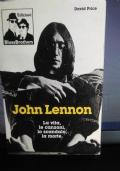 John Lennon: la vita, le canzoni, lo scandolo, la morte
