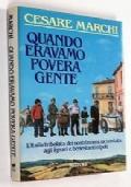 QUANDO ERAVAMO POVERA GENTE - L ITALIA TRIBOLATA DEI NOSTRI NONNI RACCONTATA AGLI IGNARI E BENESTANTI NIPOTI