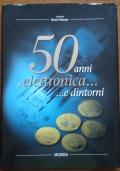 50 ANNI DI ELETTRONICA .... E DINTORNI