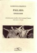 Pallada. Epigrammi, infedelmente tradotti da Lorenza Franco