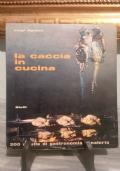 LA CACCIA IN CUCINA. 200 RICETTE DI GASTRONOMIA VENATORIA.