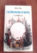 L ULTIMA REGINA DI NAPOLI, LA RIBELLE